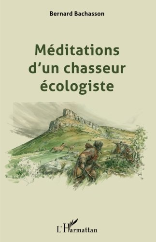 Méditations d'un chasseur écologiste / Bernard Bachasson  