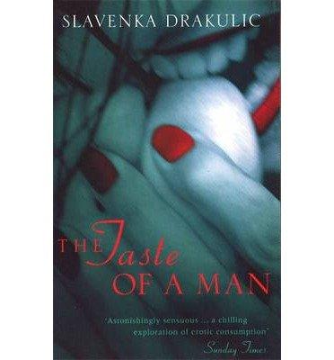 [The Taste of a Man] (By: Slavenka Drakulic) [published: March, 1998]