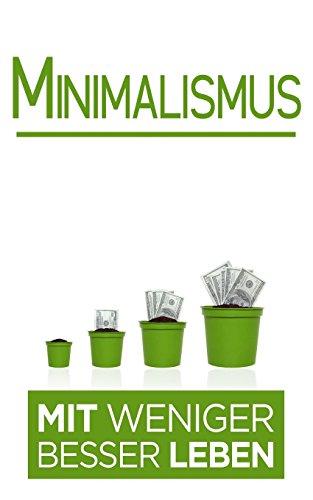 Minimalismus: Mit weniger besser Leben (Minimalistisch Leben, Minimalismus leben)
