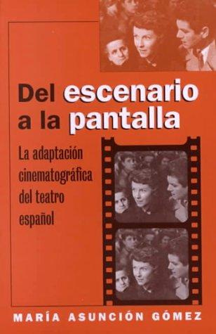 Del Escenario a La Pantalla: La Adaptacion Cinematografica Del Teatro Espanol (North Carolina Studies in Romance Languages and Literature)