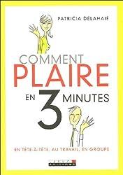 Comment plaire en 3 minutes : En tête-à-tête, au travail, en groupe