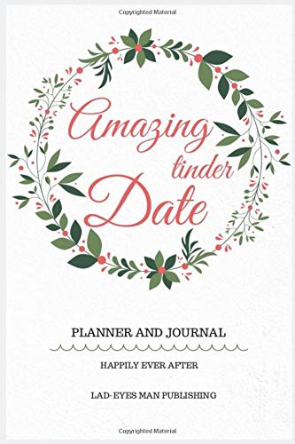 Amazing Tinder Date: Dating planner, tinder journal, date review, dating organizer, relationship finder, find your love, find your partner, happily ever after.