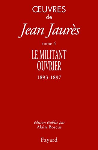 Oeuvres : Tome 4, Le militant ouvrier (1893-1897)