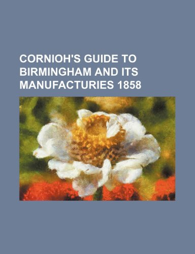 Cornioh's guide to Birmingham and its manufacturies 1858