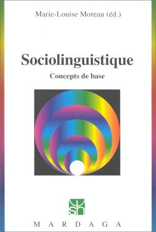 SOCIOLINGUISTIQUE. Concepts de base par Marie-Louise Moreau