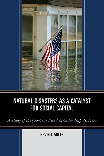 Natural Disasters as a Catalyst for Social Capital: A Study of the 500-Year Flood in Cedar Rapids, Iowa