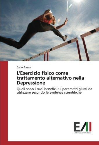 L'Esercizio fisico come trattamento alternativo nella Depressione: Quali sono i suoi benefici e i parametri giusti da utilizzare secondo le evidenze scientifiche