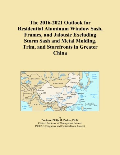 The 2016-2021 Outlook for Residential Aluminum Window Sash, Frames, and Jalousie Excluding Storm Sash and Metal Molding, Trim, and Storefronts in Greater China