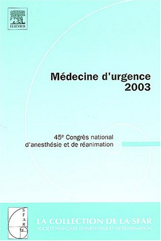 Médecine d'urgence 2003 : 45e Congrès national d'anesthésie et de réanimation