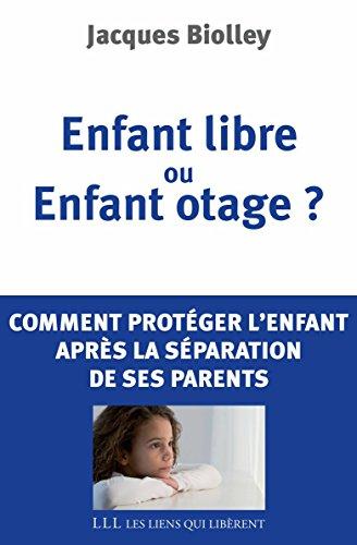 Livre gratuits Enfant libre ou enfant otage ?: Comment protéger l'enfant de la séparation de ses parents pdf epub