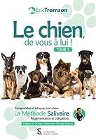 Le chien, de vous à lui ! TOME 1: Comprendre et éduquer son chien - La méthode Salivaire - Réglementation et obligations