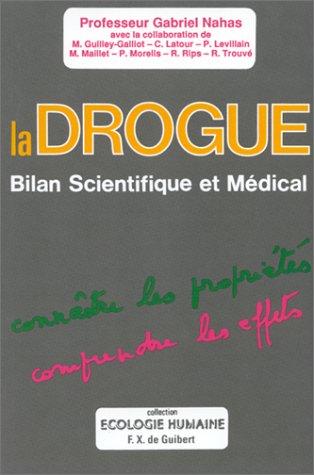 La drogue : Bilan scientifique et médical, propriétés, effets par Gabriel Nahas