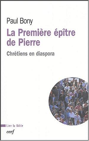 La Première épître de Pierre : Chrétiens en diaspora par Paul Bony