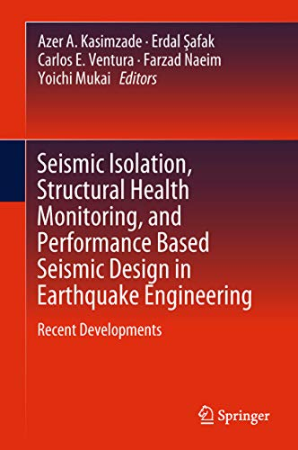 Seismic Isolation, Structural Health Monitoring, and Performance Based Seismic Design in Earthquake Engineering : Recent Developments
