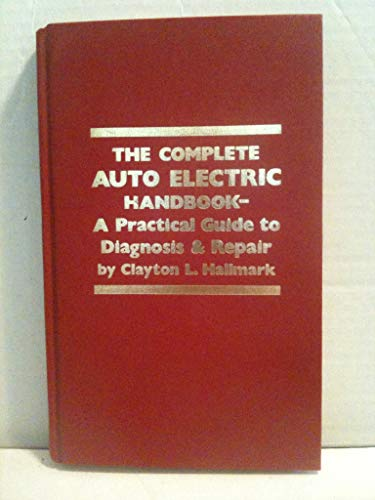 The complete auto electric handbook: A practical guide to diagnosis & repair