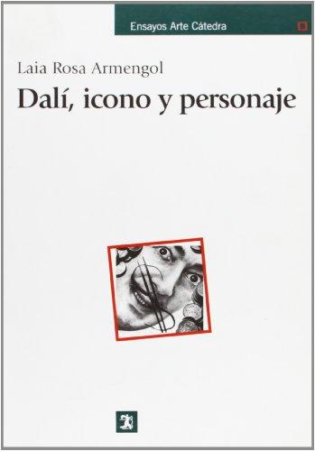 Dalí, icono y personaje (Ensayos Arte Cátedra)