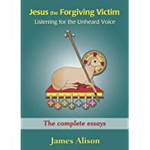 Jesus the Forgiving Victim: Listening for the Unheard Voice - An Introduction to Christianity for Adults