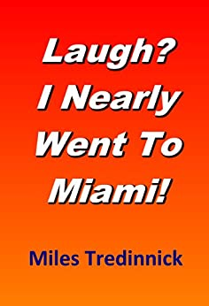 Laugh? I Nearly Went To Miami! by [Tredinnick, Miles]
