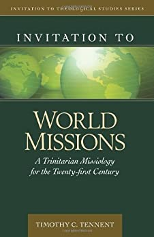 Invitation to World Missions: A Trinitarian Missiology for the Twenty-first Century (Invitation to Theological Studies Series) di [Tennent, Dr Timothy]