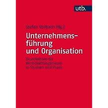 Unternehmensführung und Organisation: Grundwissen für Wirtschaftsingenieure in Studium und Praxis