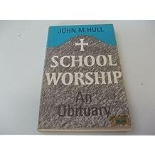 School Worship: An Obituary
