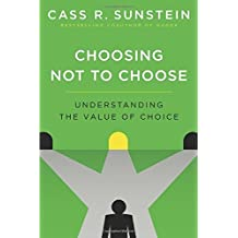 Choosing Not to Choose: Understanding the Value of Choice by Cass R. Sunstein (2015-04-10)