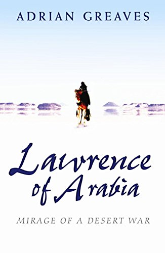Lawrence Of Arabia: Mirage Of A Desert War (English Edition) -
