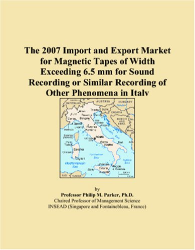 The 2007 Import and Export Market for Magnetic Tapes of Width Exceeding 6.5 mm for Sound Recording or Similar Recording of Other Phenomena in Italy