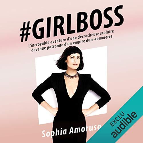 #Girlboss: L'incroyable aventure d'une décrocheuse scolaire devenue patronne d'un empire du e-commerce par Sophia Amoruso