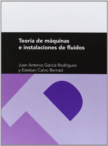 Teoría de máquinas e instalaciones de fluidos (Textos Docentes) por Juan Antonio García Rodríguez