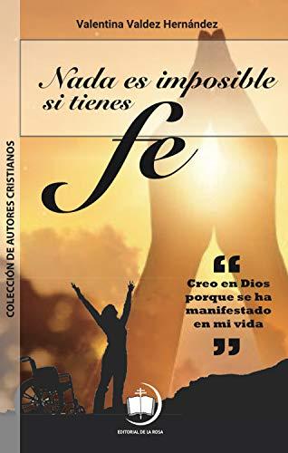 Nada es imposible si tienes fe por Valentina Hernández Valdez