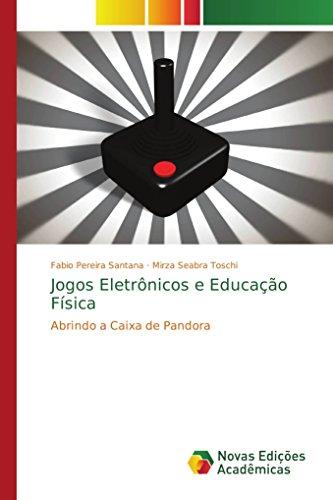 Jogos Eletrônicos e Educação Física: Abrindo a Caixa de Pandora par Fabio Pereira Santana