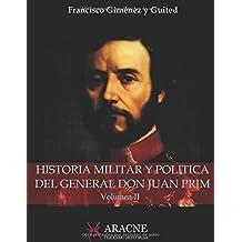 Historia Militar y Política del General Don Juan Prim (Ilustrada): Marqués de los Castillejos, Conde de Reus, Vizconde del Bruch, Grande de España de Primera Clase, etc., etc., etc. Volumen II