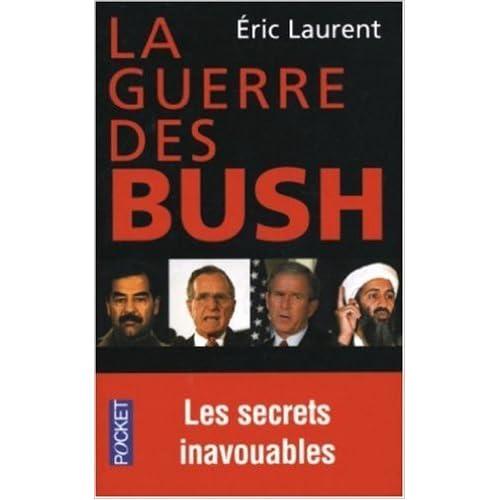 La Guerre des Bush : Les Secrets inavouables d'un conflit de Eric Laurent ( 4 décembre 2003 )