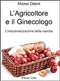 Scarica Libro L agricoltore e il ginecologo l industrializzazione della nascita (PDF,EPUB,MOBI) Online Italiano Gratis