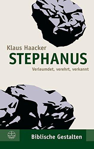 Stephanus: Verleumdet, verehrt, verkannt (Biblische Gestalten (BG), Band 28)