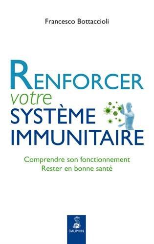 Renforcer votre système immunitaire : Comprendre son fonctionnement, rester en bonne santé