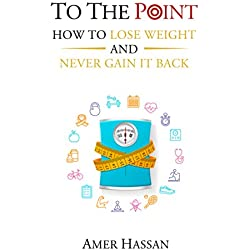 TO THE POINT: HOW TO LOSE WEIGHT AND NEVER GAIN IT BACK (To The Point: HOW?)