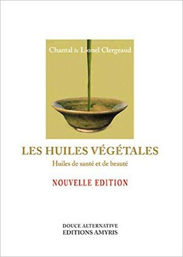 Les huiles vgtales : Huiles de sant et de beaut
