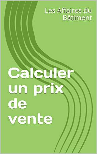 Calculer un prix de vente (French Edition)