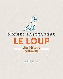 Le loup : Une histoire culturelle par Michel Pastoureau