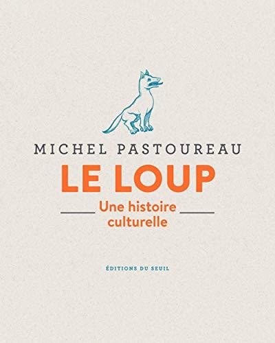 Le loup - Une histoire culturelle par Michel Pastoureau
