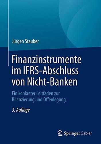 Finanzinstrumente im IFRS-Abschluss von Nicht-Banken: Ein konkreter Leitfaden zur Bilanzierung und Offenlegung