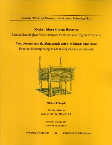 Modern Maya Storage Behavior: Ethnoarchaeological Case Examples from the Puuc Region of Yucatan (UNIVERSITY OF PITTSBURGH MEMOIRS IN LATIN AMERICAN ARCHAEOLOGY) por Michael P. Smyth