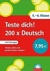 Teste dich! 200 x Deutsch. 5. - 8. Klasse: Testen, üben und gezielt besser werden! Mit Lösungen