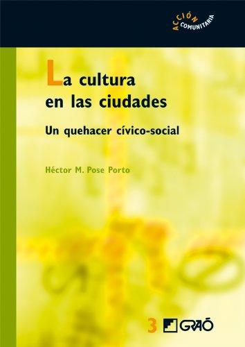Descargar Libro La cultura en las ciudades: Un quehacer cívico-social (ACCION COMUNITARIA) de Héctor Manuel Pose Porto