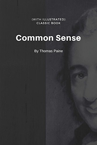 Common Sense By Thomas Paine (illustrated) : Classic Book (English Edition)