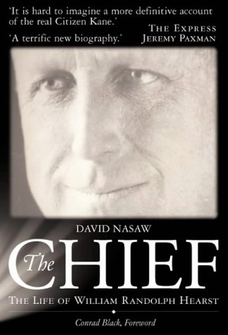 The Chief: The Life of William Randolph Hearst - The Rise and Fall of the Real Citizen Kane