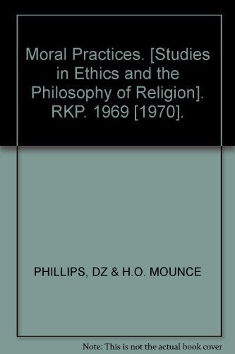 Moral practices, (Studies in ethics and the philosophy of religion) by D. Z Phillips (1969-08-01)