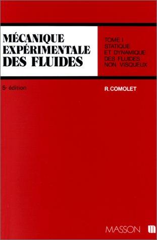 Mécanique expérimentale des fluides, tome 1 : Statique et dynamique des fluides non visqueux par Raymond Comolet